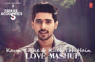 Kaun Tujhe & Kuch Toh Hain – Love Mashup song