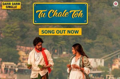 Tu Chale Toh Song - Qarib Qarib Singlle (Irrfan Khan & Parvathy)