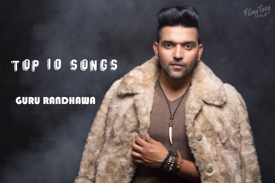 guru randhawa top 10 songs