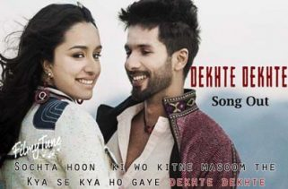 dekhte dekhte lyrics hindi song