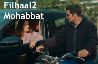 Filhaal 2 Mohabbat Song Lyrics - Akshay Kumar & Nupur Sanon