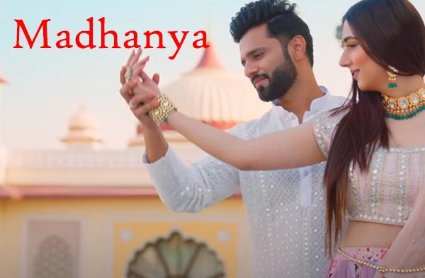 Madhanya Song Lyrics - Rahul Vaidya & Disha Parmar