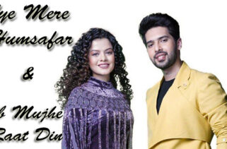 Aye Mere Humsafar / Ab Mujhe Raat Din | Palak Muchhal & Armaan Malik