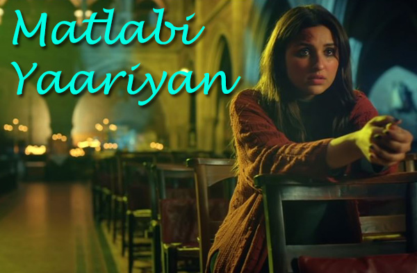 Matlabi Yaariyan Song | Parineeti Chopra
