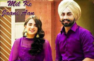 Mill Ke Jaani Aan Song | Sruishty Mann & Jaskaran Riarr