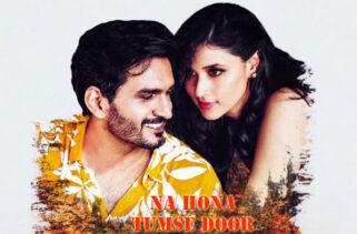 Na Hona Tumse Door Song | Gajendra Verma & Mannara Chopra
