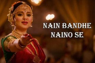 Nain Bandhe Naino Se Song | Kangana Ranaut