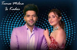 Tumse Milna Is Kadar Song | Guru Randhawa & Dhvani Bhanushali