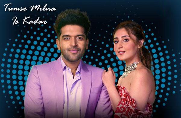 Tumse Milna Is Kadar Song   Guru Randhawa & Dhvani Bhanushali